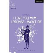 I Love You, Mum, I Promise I Won't Die by Mark Wheeller