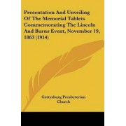 Presentation and Unveiling of the Memorial Tablets Commemorating the Lincoln and Burns Event, November 19, 1863 (1914) by Presbyterian Church Gettysburg Presbyterian Church