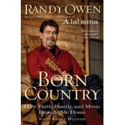 Born Country: How Faith, Family, and Music Brought Me Home by Randy Owen