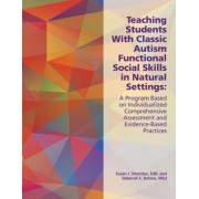 Teaching Students with Classic Autism Functional Social Skills in Natural Settings by Deborah E Bahme