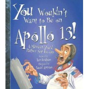 You Wouldn't Want to Be on Apollo 13! by Ian Graham