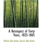 A Retrospect of Forty Years, 1825-1865 by Butler