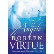 How To Hear Your Angels by Doreen Virtue
