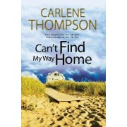 Can't Find My Way Home: A Novel of Romantic Suspense by Carlene Thompson