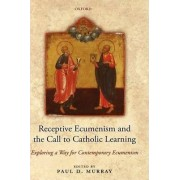 Receptive Ecumenism and the Call to Catholic Learning by Paul Murray