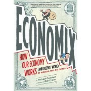 M. Goodwin Economix: How and Why Our Economy Works: (and Doesn't Work), in Words and Pictures