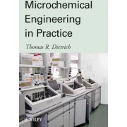 Microchemical Engineering in Practice by Thomas R. Dietrich