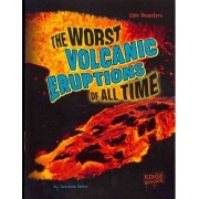 The Worst Volcanic Eruptions of All Time by Suzanne Garbe