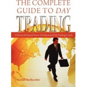 The Complete Guide to Day Trading by Markus Heitkoetter