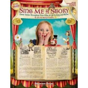 Sing Me a Story - Classic Stories Throughout Time Come to Life in Song and Rhyme by Jill Gallina