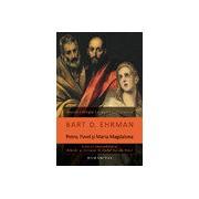 Petru, Pavel şi Maria Magdalena Ucenicii lui Isus între istorie şi legendă.