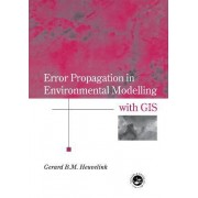 Error Propagation in Environmental Modelling with GIS by Gerard B. M. Heuvelink