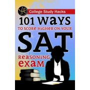 College Study Hacks: 101 Ways to Score Higher on Your SAT Reasoning Exam
