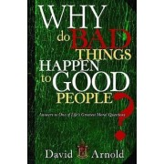 Why Do Bad Things Happen to Good People? by David Arnold