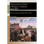A Documentary History of Religion in America: Since 1877 by Edwin Scott Gaustad