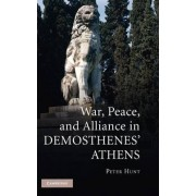 War and Peace in Demosthenes' Athens by Peter Hunt