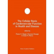 The Cellular Basis of Cardiovascular Function in Health and Disease by Pawan K. Singal