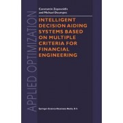 Intelligent Decision Aiding Systems Based on Multiple Criteria for Financial Engineering by Constantin Zopounidis