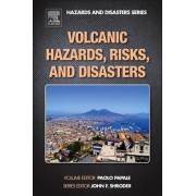 Volcanic Hazards, Risks and Disasters by Paolo Papale