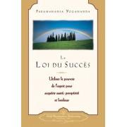 La Loi Du Succes: Utiliser le Pouvoir de L'Esprit Pour Acquerir Sante, Prosperite Et Bonheur = The Law of Success