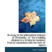 An Essay on the Philosophical Evidence of Christianity by Renn D Hampden