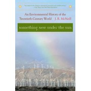 Something New Under the Sun: An Environmental History of the Twentieth-Century World