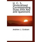 U. C. S. Unvocalized Corresponding Style with Key and Questions by Andrew Jackson Graham