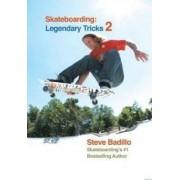 Skateboarding: Legendary Tricks 2: No. 2 by Steve Badillo
