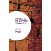 Witness to the German Revolution by Victor Serge