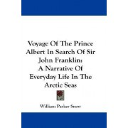 Voyage of the Prince Albert in Search of Sir John Franklin by William Parker Snow