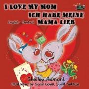 I Love My Mom Ich Habe Meine Mama Lieb by Shelley Admont