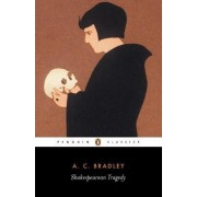 Shakespearean Tragedy: Lectures on Hamlet, Othello, King Lear and Macbeth by A. C. Bradley