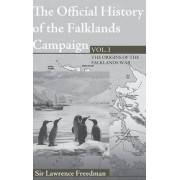 The Official History of the Falklands Campaign: Volume 1 by Sir Lawrence Freedman