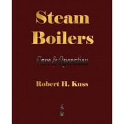 Steam Boilers - Care and Operation by Robert H Kuss