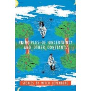 Principles of Uncertainty and Other Constants by Mitch Levenberg