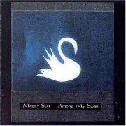 Mazzy Star - Among My Swan (0724382722427) (1 CD)