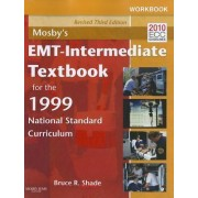 Workbook for Mosby's EMT - Intermediate Textbook for the 1999 National Standard Curriculum by Bruce R. Shade