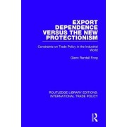 Export Dependence Versus the New Protectionism: Constraints on Trade Policy in the Industrial World