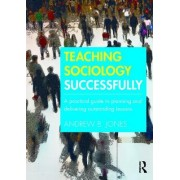 Teaching Sociology Successfully: A Practical Guide to Planning and Delivering Outstanding Lessons