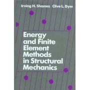Energy and Finite Element Methods in Structural Mechanics by Irving H. Shames