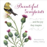 Beautiful Songbirds: And the Joy They Inspire.