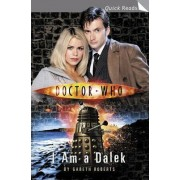 Doctor Who: I am a Dalek by Gareth Roberts