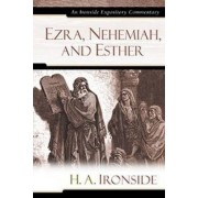 Ezra, Nehemiah, and Esther by H A Ironside