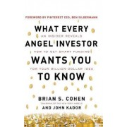 What Every Angel Investor Wants You to Know: An Insider Reveals How to Get Smart Funding for Your Billion Dollar Idea by John Kador