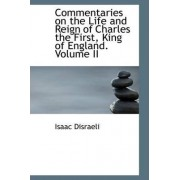 Commentaries on the Life and Reign of Charles the First, King of England. Volume II by Isaac Disraeli