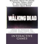 Walking Dead TV Show - Season Three (Part 1) - An Interactive Games Quiz Book by Interactive Games