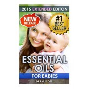Essential Oils for Babies: The Definitive Guide: Essential Oils for Your Baby's Health, Vitality and Longevity