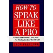 How to Speak Like a Pro: Ballentine Books Edition by Leonard Fletcher