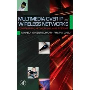 Multimedia Over IP and Wireless Networks by Mihaela van der Schaar