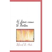 If Jesus Came to Boston by Edward E Hale